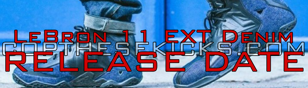 LeBron 11 EXT Denim Release Date